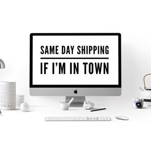 Same day shipping if in town